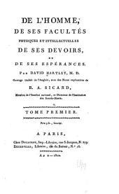 De l'homme: de ses facultés physiques et intellectuelles, de ses devoirs, et de ses espérances, Volume1