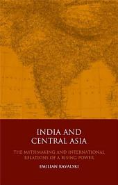 India and Central Asia: The International Relations of a Rising Power