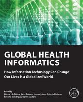 Global Health Informatics: How Information Technology Can Change Our Lives in a Globalized World