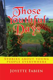 Those Youthful Days: Stories about young people everywhere
