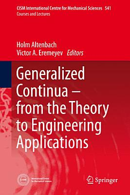 Generalized Continua   from the Theory to Engineering Applications PDF