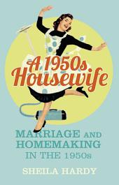 1950s Housewife: Marriage and Homemaking in the 1950s
