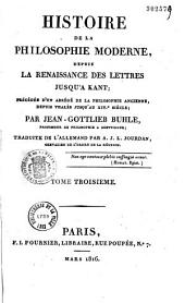 Histoire de la philosophie moderne, depuis la renaissance des lettres jusqu'à Kant, précédée d'un abrégé de la philosophie ancienne, depuis Thalès jusqu'au XIVe siècle