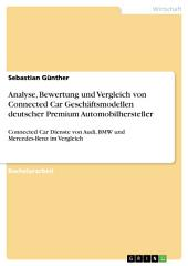 Analyse, Bewertung und Vergleich von Connected Car Geschäftsmodellen deutscher Premium Automobilhersteller: Connected Car Dienste von Audi, BMW und Mercedes-Benz im Vergleich