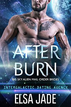 After Burn  Big Sky Alien Mail Order Brides  4  Intergalactic Dating Agency  PDF