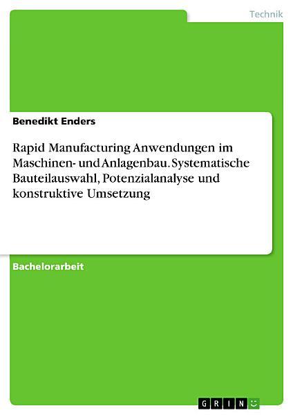 Rapid Manufacturing Anwendungen im Maschinen  und Anlagenbau  Systematische Bauteilauswahl  Potenzialanalyse und konstruktive Umsetzung PDF