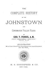 The Complete History of the Johnstown and Conemaugh Valley Flood