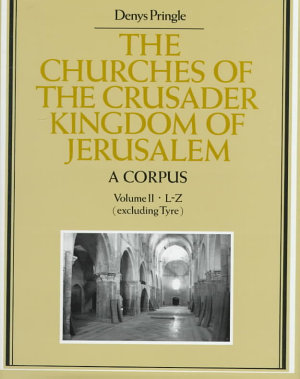 The Churches of the Crusader Kingdom of Jerusalem  A Corpus  Volume 2  L Z  excluding Tyre