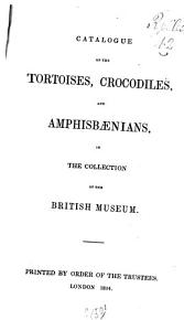 Catalogue of the Tortoises  Crocodiles  and Amphisb  nians  in the Collection of the British Museum PDF