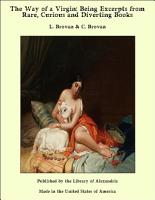 The Way of a Virgin  Being Excerpts from Rare  Curious and Diverting Books PDF