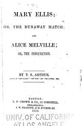 Mary Ellis: Or The Runaway Match : and Alice Melville, Or The Indiscretion