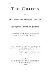 "The Collects of the Book of Common Prayer: An Exposition, Critical and Devotional Abridged from Dean Goulburn's ""The Collects of the Day""."