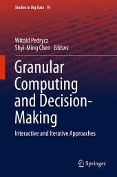 Granular Computing and Decision-Making: Interactive and Iterative Approaches
