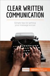 Clear Written Communication: Simple tips for getting your message across