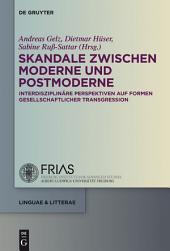 Skandale zwischen Moderne und Postmoderne: Interdisziplinäre Perspektiven auf Formen gesellschaftlicher Transgression