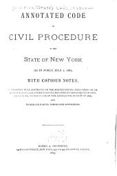 Annotated Code of Civil Procedure of the State of New York as in Force July 1, 1887, with Copious Notes: Containing Full Abstracts of the Adjudications, and Copies Of, Or References To, All Other Statutes Relating to the Subject of Civil Procedure, to the Close of the Legislative Session of 1887 ...