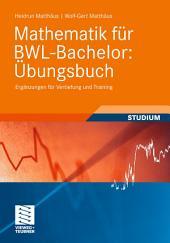 Mathematik für BWL-Bachelor: Übungsbuch: Ergänzungen für Vertiefung und Training