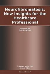 Neurofibromatosis: New Insights for the Healthcare Professional: 2011 Edition: ScholarlyBrief