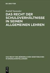 Das Recht der Schuldverhältnisse in seinen allgemeinen Lehren: Studien zum Bürgerlichen Gesetzbuche für das Deutsche Reich