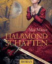 Halbmondschatten: Historischer Liebesroman