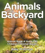 Animals In My Backyard - Animal Book 4 Years Old   Children's Animal Books