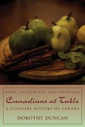 Canadians at Table: Food, Fellowship, and Folklore: A Culinary History of Canada, Edition 2