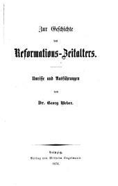 Zur Geschichte des Reformations-Zeitalters: Umrisse und Ausführungen
