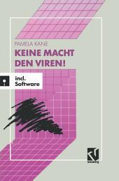 Keine Macht den Viren!: Das Buch-/Softwarepaket zum Schutz wertvoller Daten und Programme