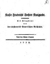 Kaiser Friedrichs Tochter Kunigunde: Ein Fragment aus der Oesterreich-Bayerischen Geschichte
