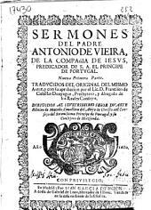 Sermones del Padre Antonio de Vieira, de la Compañia de Iesus ...: Nueua primera parte