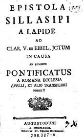 Epistola Sillasipi a Lapide (pseud.) ad clar(issimum) V(alentinum) de Eibel J(uris) c(onsul)tum in causa an summus pontificatus a Romana ecclesia avelli et alio transferri possit