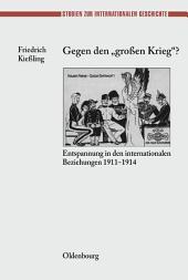 """Gegen den """"großen"""" Krieg?: Entspannung in den Internationalen Beziehungen 1911-1914"""