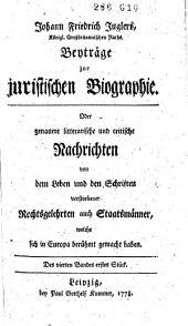 Beyträge zur juristischen Biographie, oder Genauere litterärische und critische Nachrichten von dem Leben und den Schriften verstorbener Rechtsgelehrten auch Staatsmänner, welche sich in Europa berühmt gemacht haben: Band 4