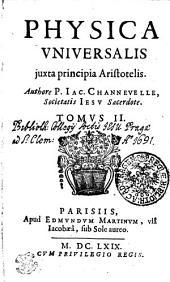 PHYSICA VNIVERSALIS juxta principia Aristotelis. Authore P. IAC. CHANNEVELLE, Societatis IESV Sacerdote: Volume 2