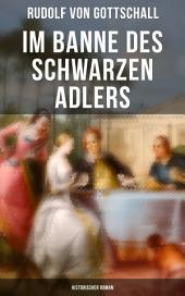 Im Banne des schwarzen Adlers: Historischer Roman: Die Welt der Friderizianischen Zeit