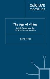 The Age of Virtue: British Culture from the Restoration to Romanticism