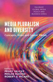 Media Pluralism and Diversity: Concepts, Risks and Global Trends