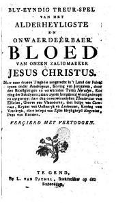 Bly-eyndig treur-spel van het alderheylisre en onwaerdeêrbaer bloed van onzen zaligmaeker Jesus Christus...