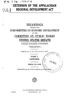 Extension of the Appalachian Regional Development Act  Hearings Before the Subcommittee on Economic Development of      94 1     PDF