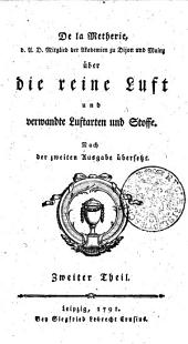 De La Métherie d.A.D. Mitglied der Akademien zu Dijon und Mainz über die reine Luft und verwandte Luftarten und Stoffe: Zweiter Theil, Teil 2