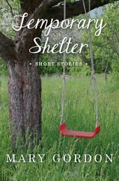 Temporary Shelter: Short Stories