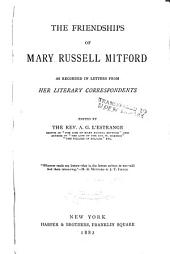 The Friendships of Mary Russell Mitford: As Recorded in Letters from Her Literary Correspondents, Volume 1