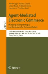 Agent-Mediated Electronic Commerce. Designing Trading Strategies and Mechanisms for Electronic Markets: AMEC/TADA 2015, Istanbul, Turkey, May 4, 2015, and AMEC/TADA 2016, New York, NY, USA, July 10, 2016, Revised Selected Papers