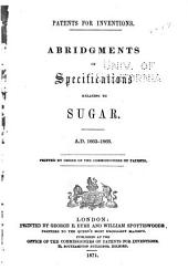 Patents for Inventions: Abridgements of Specifications Relating to Sugar. A.D. 1663-1866