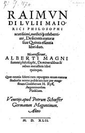 De secretis naturae sive quinta essentia libri II; his accesserunt Alberti Magni summi philosophi, de mineralibus et rebus metallicis libri quinque (etc.)