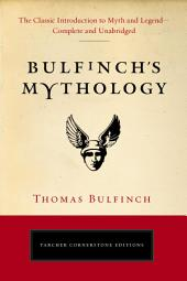 Bulfinch's Mythology: The Classic Introduction to Myth and Legend-Complete and Unabridged