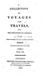 A General Collection of Voyages and Travels from the Discovery of America to Commencement of the Nineteenth Century: Volume 6