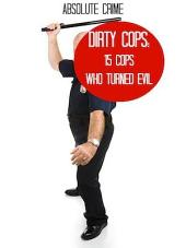 Dirty Cops: 15 Cops Who Turned Evil