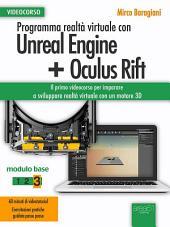 Programma realtà virtuale con Unreal Engine + Oculus Rift Videocorso: Modulo base. Volume 3