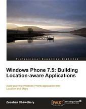Windows Phone 7. 5: Building Location-Aware Applications